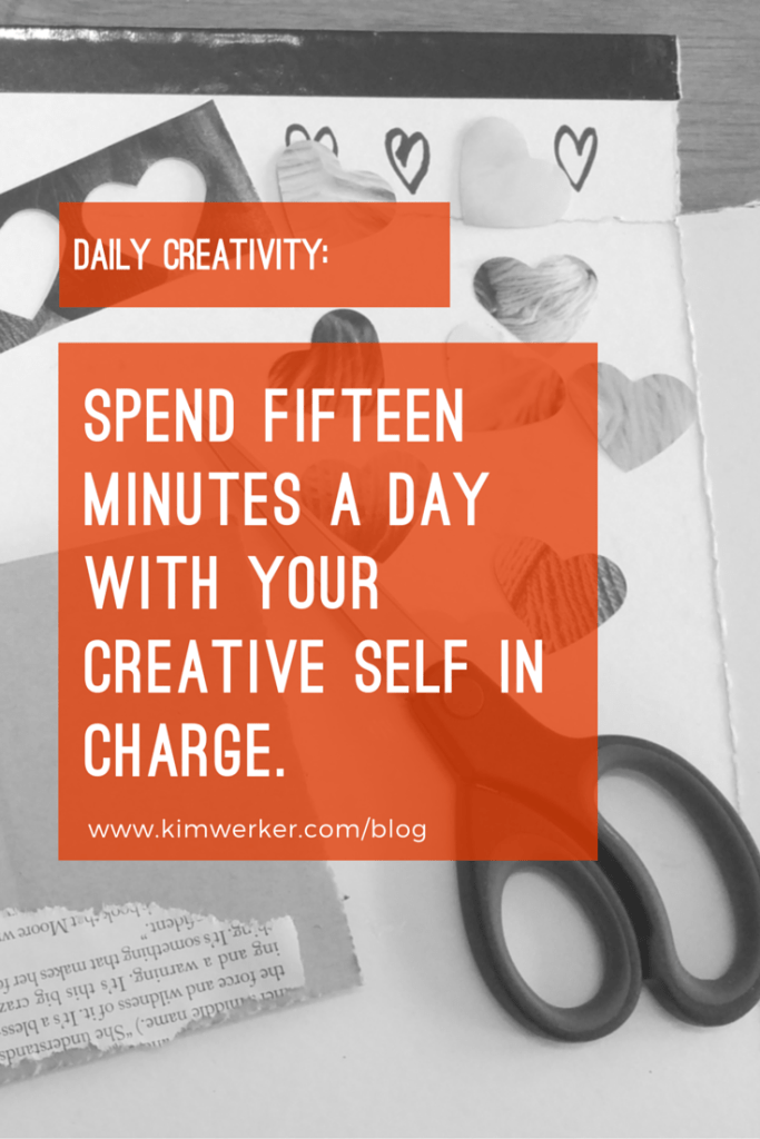 Daily creativity and/or making: Spend 15 minutes with your creative self in charge!