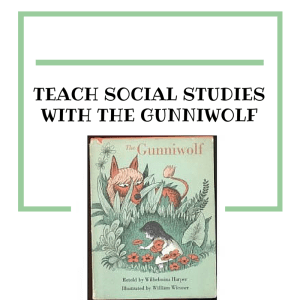 TEACH SOCIAL STUDIES WITH THE GUNNIWOLF