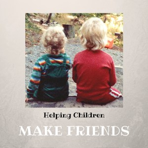 6 WAYS TO HELP CHILDREN MAKE FRIENDS