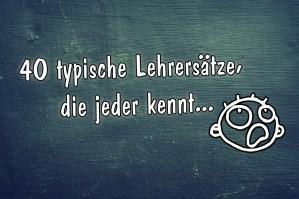 40 typische Lehrersätze, die jeder kennt :: (c) by Kinderliedergarten.de