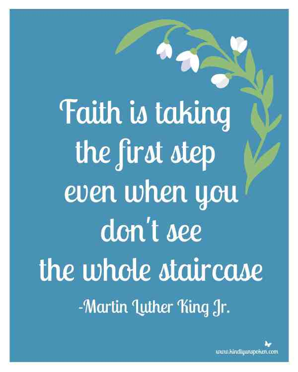"5 Spring Motivational Quotes- Free 8x10 Printables to Inspire and Motivate You! ""Faith is taking the first step, even when you don't see the whole staircase."""