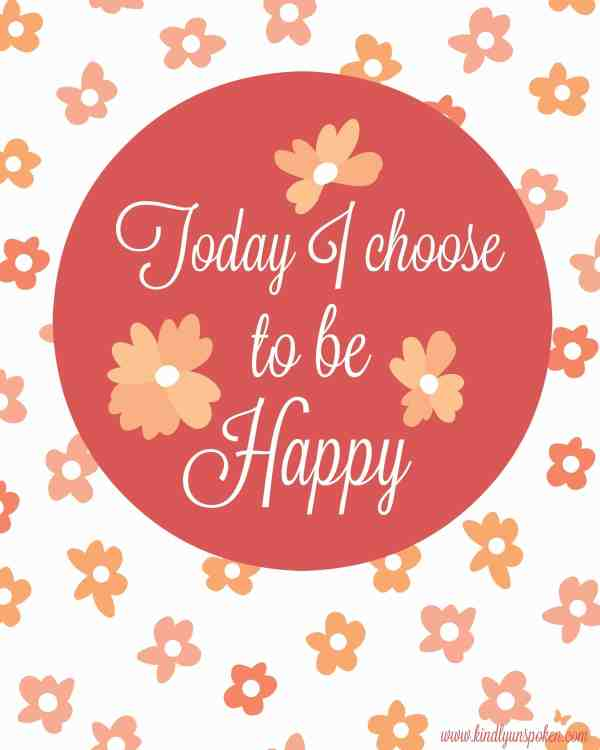 """5 Spring Motivational Quotes- Free 8x10 Printables to Inspire and Motivate You! """"Today I choose to be Happy"""""""