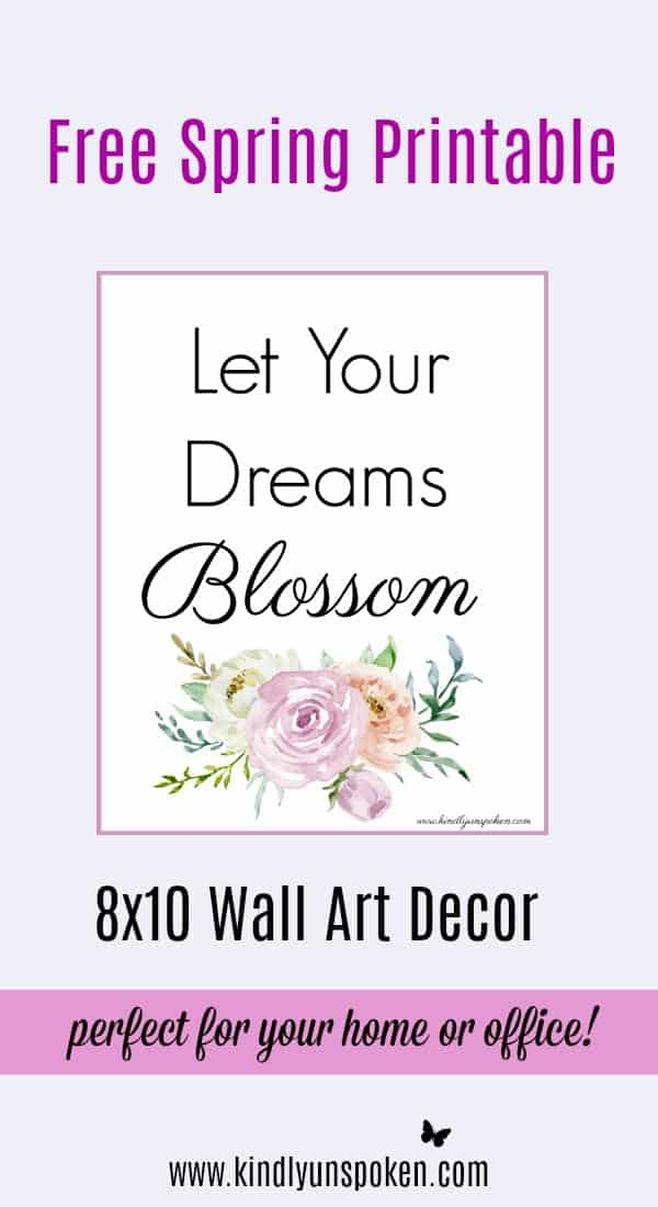"""Let Your Dreams Blossom"" Free 8x10 Spring Printable- These free spring printables are the perfect wall art for brightening up your home or office space this spring or easter season! You'll love displaying these 8x10 printables that feature beautiful spring watercolor flowers and inspirational quotes on enjoying the beauty around you."