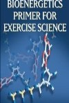 9780736062411--Bioenergetics Primer for Exercise Science(科学运动中基础生物能疗法)