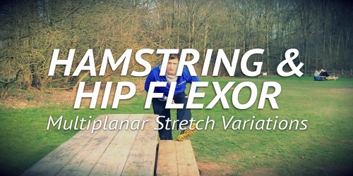 Hamstring & Hip Flexor Stretches – Multiplanar Variations