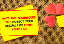 Ways And Techniques To Protect Your Sexual Life From Your Kids