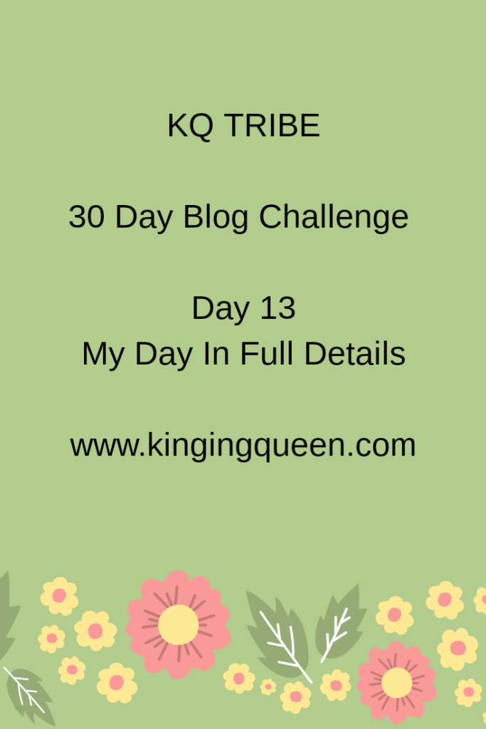 30 Day Blog Challenge: Day 13: My Day In Full Details