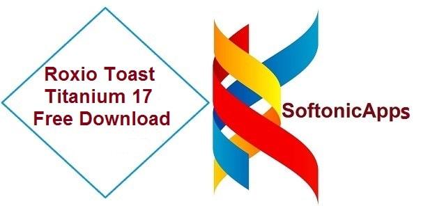 Roxio Toast Titanium 17 Free Download
