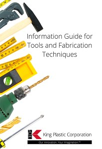 New Fabrication Guide: King Plastic Corporation Publishes NEW Information Guide for Tools and Fabrication Techniques