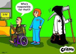 "Cartoon: Wheelchair user next to a hospital bed, pointing to a notice saying ""Do Not Resuscitate"". He is asking a nurse,, Who is responsible for that? The Grim Reaper, with a white coat and stethoscope, is stalking away."