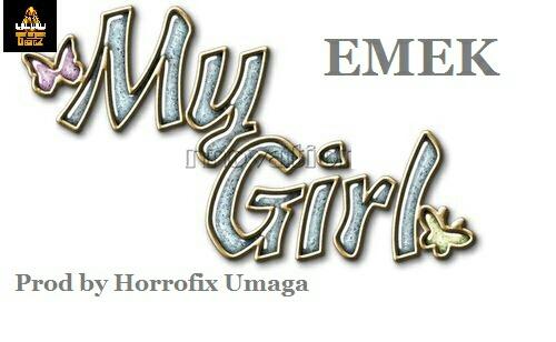 EMEK - MY GIRL (PROD BY HORROFIX UMAGA)