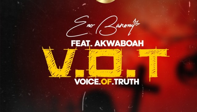 Eno Barony – V.O.T (Voice Of Truth) Ft. Akwaboah (Prod. By Apya). Download all the latest songs in Ghana. Download Eno Barony VOA