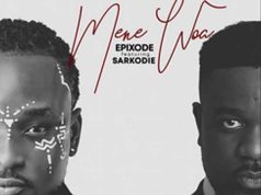 Epixode – Mene Woa ft. Sarkodie. Download all Ghana songs 2020