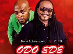 Nana Acheampong ft. Kofi B – Odo Ede. Download all the latest Ghana songs, free mp3. Kofi B songs
