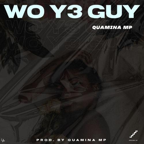 Download Quamina MP – Wo Y3 Guy (Prod. By Quamina MP). Latest Ghana songs, Nigerian songs, Dancehall.