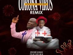 Sticker Songs - Corona Virus remix ft. Evang IK Aning