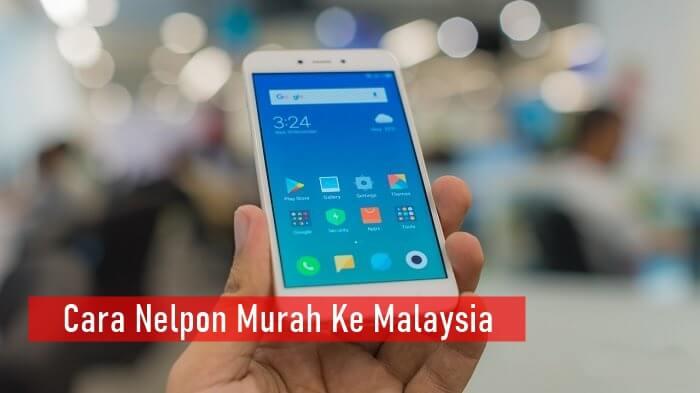 Cara Nelpon Murah Ke Malaysia
