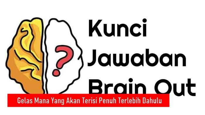 Gelas Mana Yang Akan Terisi Penuh Terlebih Dahulu Brain Out