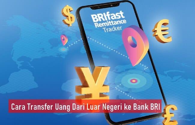 Cara Transfer Uang Dari Luar Negeri ke Bank BRI