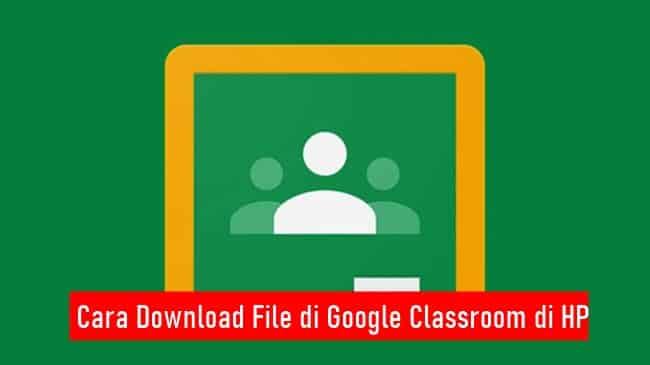 Cara Download File di Google Classroom di HP