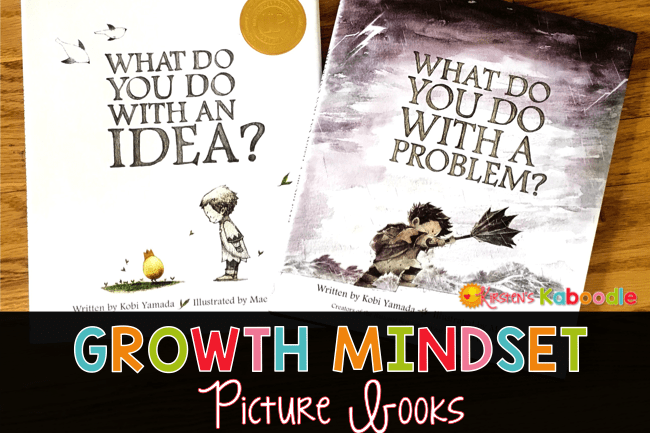 Teaching your students about growth mindset? Are you looking for growth mindset picture books? What Do You Do With a Problem and What Do You Do With an Idea? by Kobi Yamada are perfect to help students understand growth mindset concepts!