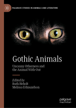 Gothic Animals: Uncanny Otherness and the Animal With-out. Palgrave MacMillan. Edited by Ruth Heholt and Melissa Edmundson, 2020
