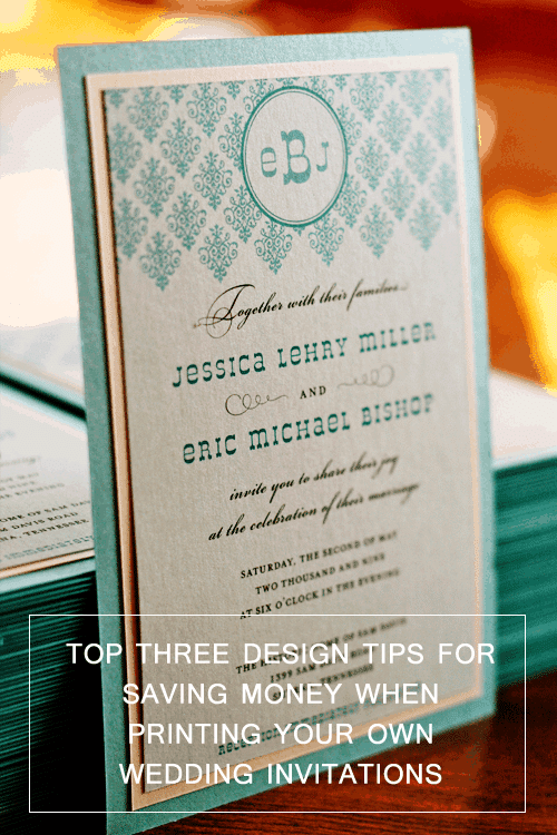 Top Three Design Tips For Saving Money When Printing Your Own Wedding Invitations