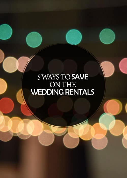 5 Ways to Save on the Wedding Rentals    Kiss My Tulle