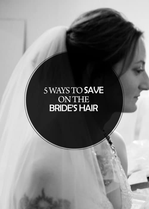 5 Ways to Save on the Bride's Hair || Kiss My Tulle