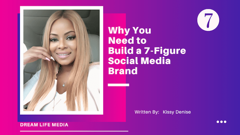 This Is Why You Need to Build a 7-Figure Social Media Brand