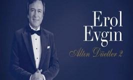 """EROL EVGİN'DEN """"ALTIN DÜETLER 2"""""""