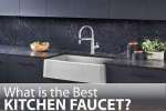 What is The Best Kitchen Faucet - Read this Right Now