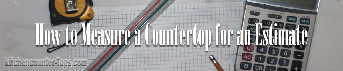 How to Measure a Countertop for an Estimate