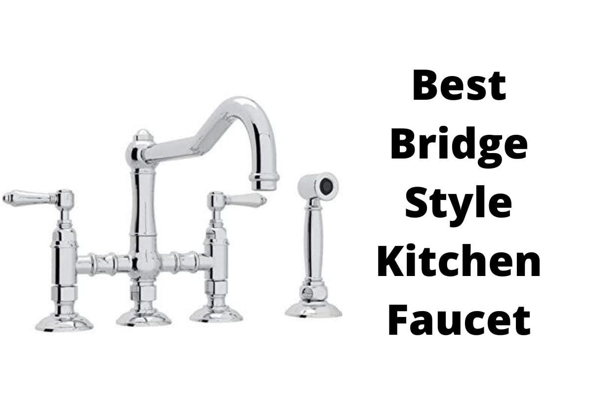5 best bridge style kitchen faucets