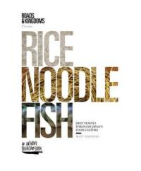 Rice, Noodle, Fish by Matt Goulding