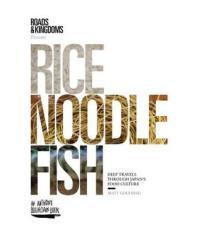 Rice, Noodle, Fish by Matt Goulding