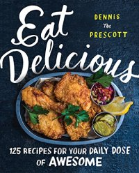 Eat Delicious by Dennis Prescott