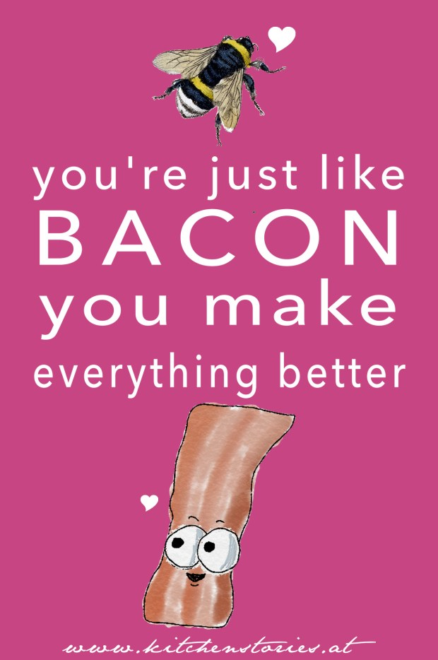 you're just like bacon, you make everything better