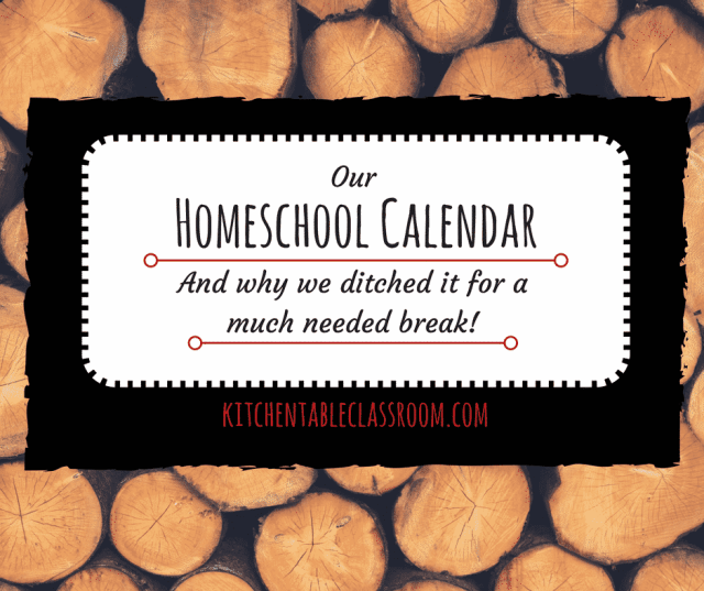 Our homeschool calendar & why we ditched it for a much needed break!