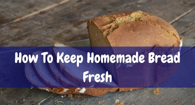 How to Keep Homemade Bread Fresh