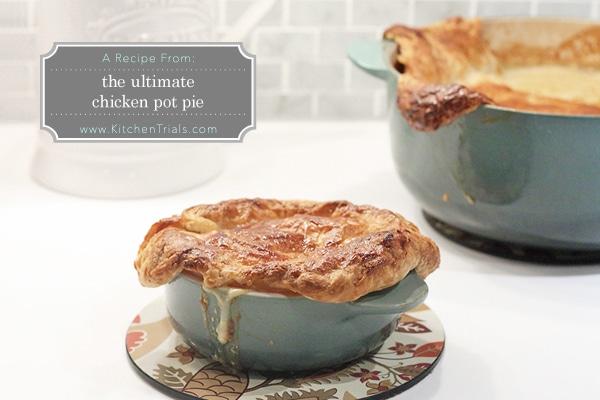 The Ultimate Chicken Pot Pie Kitchen Trials