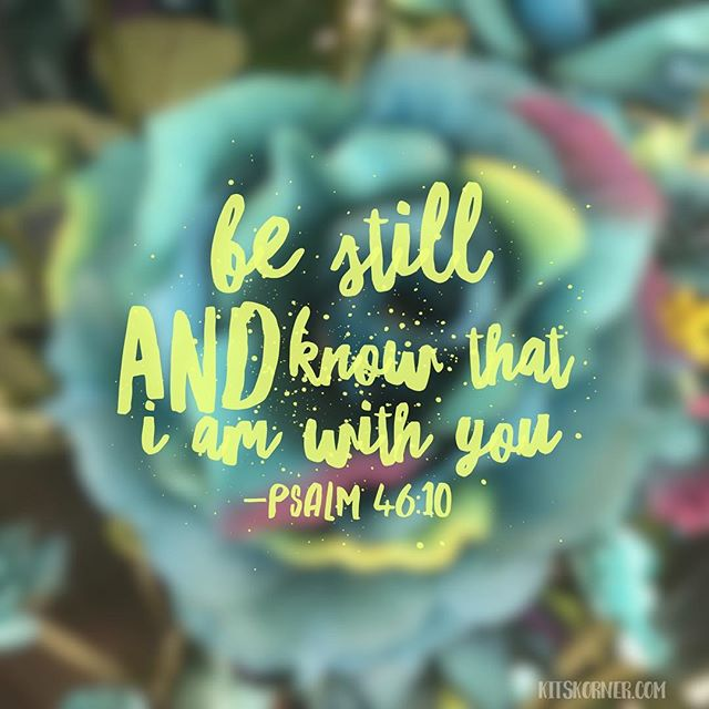 Monday Mantra : Be still and know that I am with you.. Psalm 46:10