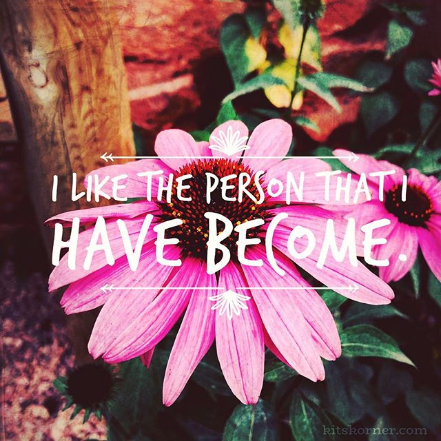 Monday Mantra : I like the person that I have become.