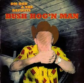 Dm Bob & The Deficits - Bush Hog n Man