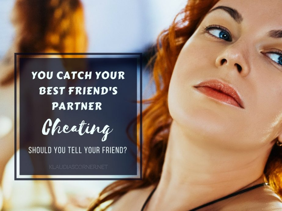 Catching Your Best Friend's Cheating Hubster Inflagrantly - Now What?