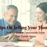 Tips On Selling Your Home – How To Detach Emotionally From Your Family Home