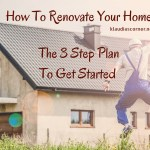 How To Renovate Your Home – The 3 Step Plan To Get Started