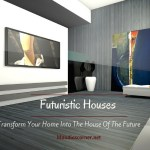 Futuristic Houses – Transform Your Home Into The House Of The Future