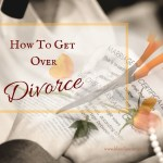 How To Get Over Divorce – Awesome Advice for Dealing with the Stress of Divorce