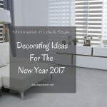 Minimalist In Life & Style – Decorating Ideas For The New Year 2017